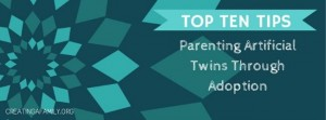 Top Ten Tips for Parenting Artificial Twins Through Adoption